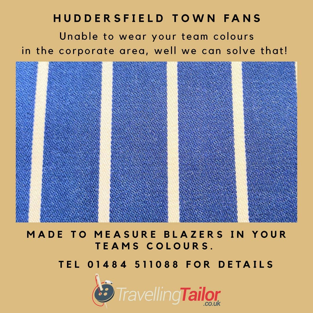 HUDDERSFIELD TOWN fans, fed up of not being able to wear your team colours in the corporate area?  Well, we have the answer.  Why not have a Made to measure blazer made in your team colours? Adhere to the strict dress code whilst still being able to wear your club colours.  Call Michael on 01484 511088 for details, most teams colours are available